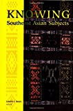 Knowing Southeast Asian Subjects, Laurie J. Sears, 0295986832