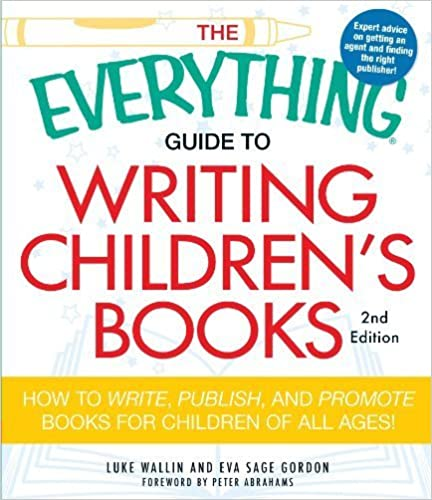 The Everything Guide to Writing Children's Books: How to write, publish, and promote books for children of all ages! 2nd edition by Wallin, Luke, Gordon, Eva Sage (2011)