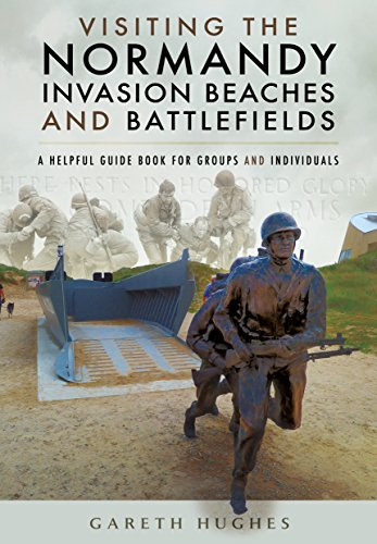 Visiting the Normandy Invasion Beaches and Battlefields: A Helpful Guide Book for Groups and Individuals ()