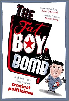 Book The Fat Boy with the Bomb and 299 of the World's Craziest Politicians