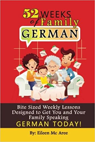 52 Weeks Of Family German: Bite Sized Weekly Lessons Designed To Get You And Your Children Speaking German Today! Book Pdf