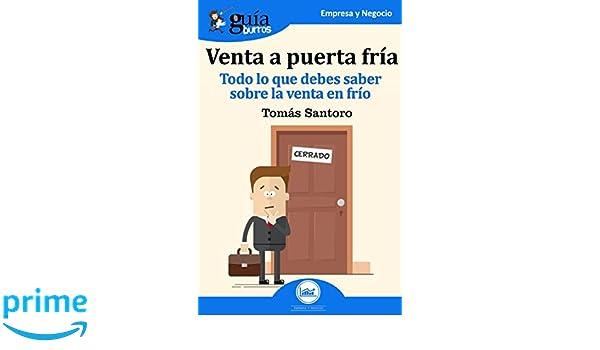 GuíaBurros Venta a puerta fría: Todo lo que debes saber sobre la venta en frío (Spanish Edition): Tomás Santoro: 9788494864308: Amazon.com: Books