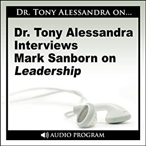 Dr. Tony Alessandra Interviews Mark Sanborn on Leadership Speech