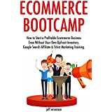 Ecommerce Bootcamp: How to Start a Profitable Ecommerce Business Even Without Your Own Upfront Inventory. Google...