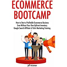 Ecommerce Bootcamp: How to Start a Profitable Ecommerce Business Even Without Your Own Upfront Inventory. Google Search Affiliate & Tshirt Marketing Training.