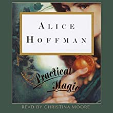 Practical Magic Audiobook by Alice Hoffman Narrated by Christina Moore