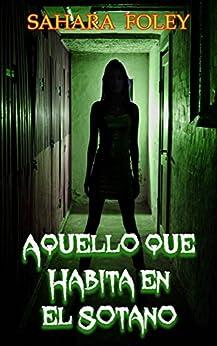 Aquello que Habita en el Sótano (Spanish Edition) by [Foley, Sahara]