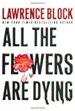 All the Flowers Are Dying, Lawrence Block, 0060198311