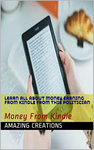 Learn All About Money Earning From Kindle From This Politician: Money From Kindle