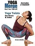Yoga Twists For Stress & Detox