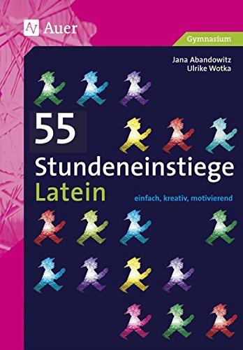 55 Stundeneinstiege Latein: einfach, kreativ, motivierend (5. bis 13. Klasse) (Stundeneinstiege Sekundarstufe)