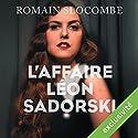 L'affaire Léon Sadorski (Inspecteur Léon Sadorsk 1) | Livre audio Auteur(s) : Romain Slocombe Narrateur(s) : Antoine Tomé