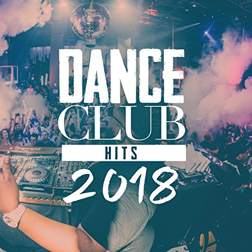 Dance Club Hits 2018