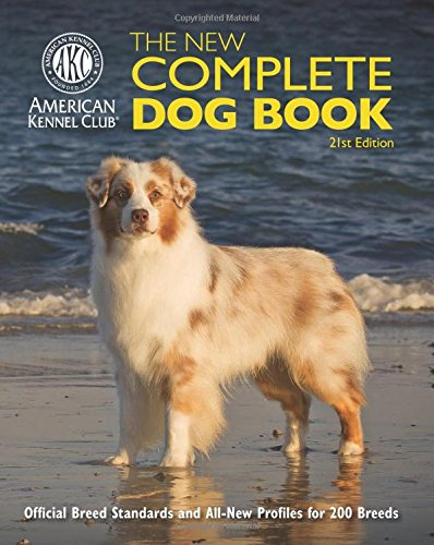 The New Complete Dog Book: Official Breed Standards and All-New Profiles for 200 Breeds- Now in Full-Color by Lumina Media