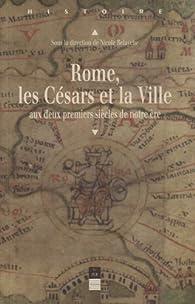 Rome, les Césars et la Ville aux deux premiers siècles de notre ère par Stéphane Benoist