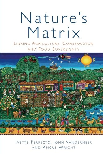 Nature's Matrix: Linking Agriculture, Conservation and Food Sovereignty (Natures Matrix Linking Agriculture Conservation And Food Sovereignty)