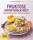 Fruktose-Unverträglichkeit: Beschwerdefrei mit dem 3-Phasen-Programm (GU Ratgeber Gesundheit)