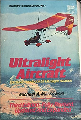 Ultralight Aircraft: The Basic Handbook Of Ultralight Aviation (Ultralight  Aviation Series): Michael Markowski: 9780938716167: Amazon.com: Books