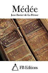 Médée par Jean Bastier de La Péruse