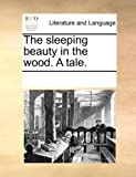 The Sleeping Beauty in the Wood a Tale, See Notes Multiple Contributors, 1170268293