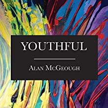 Youthful Audiobook by Alan McGeough Narrated by Alan McGeough