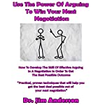 Use the Power of Arguing to Win Your Next Negotiation: How to Develop the Skill of Effective Arguing in a Negotiation in Order to Get the Best Possible Outcome | Jim Anderson
