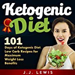 Ketogenic Diet: 101 Days of Delicious, Low Carb Ketogenic Diet Recipes to a Slimmer and Healthier You | J.J. Lewis