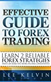 Effective Guide To Forex Trading - Learn 2 Reliable Forex Strategies That Makes 50 Pips Every Trade