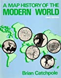 A Map History of the Modern World, Brian Catchpole, 0435310984