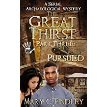 The Great Thirst Part Three: Pursued: An Archaeological Mystery (The Great Thirst Archaeological Mystery Serial Book 3)