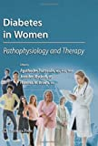 Diabetes in Women: Pathophysiology and Therapy (Contemporary Diabetes) [Hardcover] [2009] (Author) Agathocles Tsatsoulis, Jennifer Wyckoff, Florence M. Brown