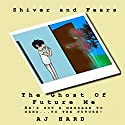 The Ghost of Future Me: Shiver and Fears Volume 19 Audiobook by AJ Hard Narrated by Douglas W. Taylor