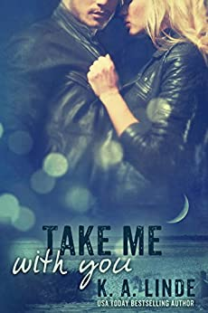 Take Me With You (Take Me series Book 2) by [Linde, K.A.]