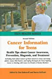 Cancer Information for Teens: Health Tips about Cancer Awareness, Prevention, Diagnosis, and Treatment Including Facts about Cancers of Most Concern (Teen Health)