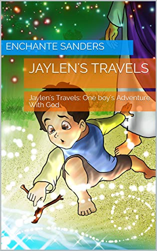 Jaylen's Travels: One boy's Adventure With God by [Sanders, Enchante]