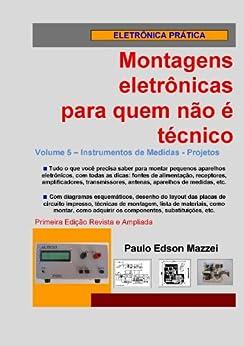 Volume 5 - Projetos de Instrumentos de Medidas (Montagens eletrônicas para quem não é técnico) por [Mazzei, Paulo Edson]