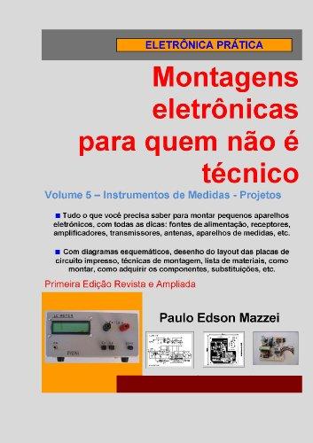 Volume 5 - Projetos de Instrumentos de Medidas (Montagens eletrônicas para quem não é técnico