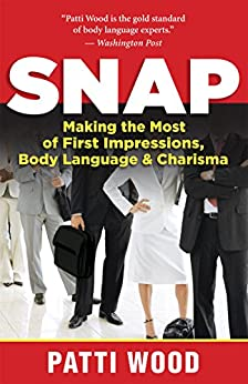 Snap: Making the Most of First Impressions, Body Language, and Charisma by [Wood, Patti]