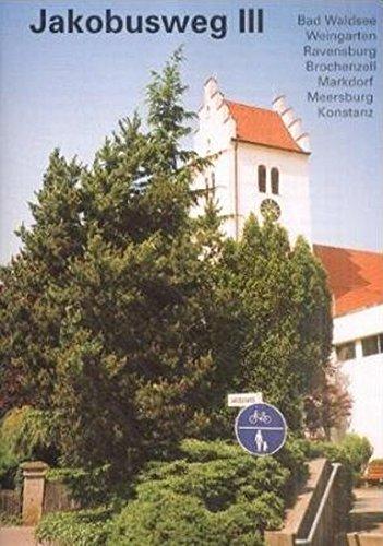 Jakobusweg, Bd.3, Bad Waldsee, Weingarten, Ravensburg, Bronchenzell, Markdorf, Meersburg, Konstanz