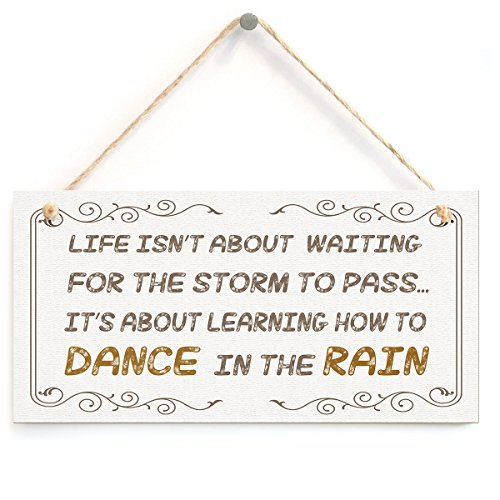 Signs with Sayings- Life Isn't about Waiting for The Storm To Pass Hanging Sign, Best Gift for Friends (5