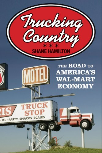 Trucking Country: The Road to America's Wal-Mart Economy