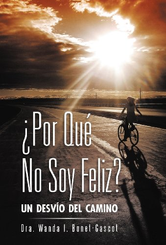Por Que No Soy Feliz?: Un Desvio del Camino (Spanish Edition) [Dra Wanda I. Bonet-Gascot] (Tapa Dura)