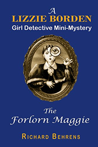 The Forlorn Maggie: A Lizzie Borden, Girl Detective Mini-Mystery (Lizzie Borden, Girl Detective Mini-Mysteries Book 2)