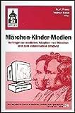 Märchen - Kinder - Medien: Beiträge zur medialen Adaption von Märchen und zum didaktischen Umgang