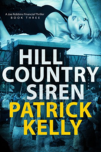 Hill Country Siren: A Joe Robbins Financial Thriller (BOOK THREE) (Joe Robbins Financial Thrillers 3) by [Kelly, Patrick]