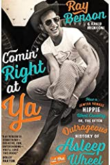 Comin' Right at Ya: How a Jewish Yankee Hippie Went Country, or, the Often Outrageous History of Asleep at the Wheel (Brad and Michele Moore Roots Music) Hardcover