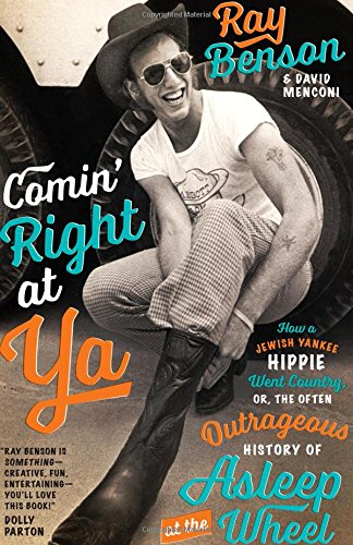 Comin' Right at Ya: How a Jewish Yankee Hippie Went Country, or, the Often Outrageous History of Asleep at the Wheel (Brad and Michele Moore Roots Music)