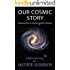 Our Cosmic Story: Exploring Life, Civilization, and the Universe (OCS Book 1)