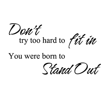 Amazoncom Dont Try Too Hard To Fit In You Were Born To Stand Out