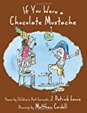 If You Were a Chocolate Mustache, J. Patrick Lewis, 159078927X